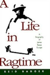 Life in Ragtime: A Biography of James Reese Europe
