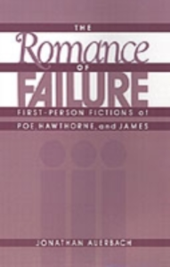 Ebook in inglese Romance of Failure: First-Person Fictions of Poe, Hawthorne, and James Auerbach, Jonathan