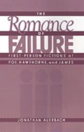 Romance of Failure: First-Person Fictions of Poe, Hawthorne, and James