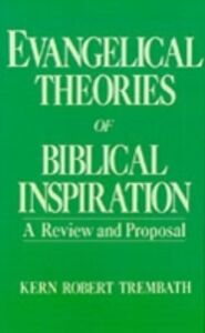Ebook in inglese Evangelical Theories of Biblical Inspiration: A Review and Proposal Trembath, Kern Robert
