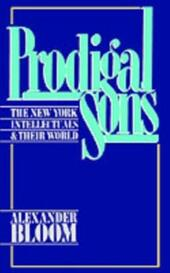 Prodigal Sons The New York Intellectuals and Their World