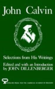 Ebook in inglese John Calvin: Selections from His Writings Calvin, John