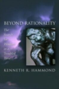 Ebook in inglese Beyond Rationality: The Search for Wisdom in a Troubled Time Hammond, Kenneth R.
