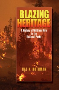 Ebook in inglese Blazing Heritage: A History of Wildland Fire in the National Parks Rothman, Hal K.