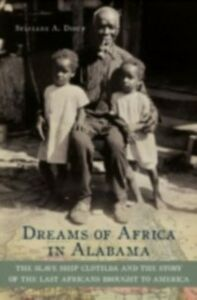 Ebook in inglese Dreams of Africa in Alabama The Slave Ship Clotilda and the Story of the Last Africans Brought to America A, DIOUF SYLVIANE