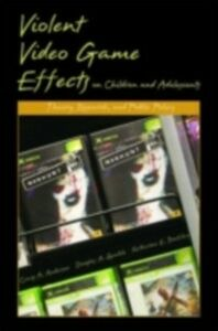 Ebook in inglese Violent Video Game Effects on Children and Adolescents: Theory, Research, and Public Policy Anderson, Craig A. , Buckley, Katherine E. , Gentile, Douglas A.