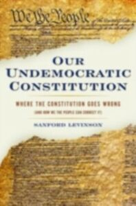 Ebook in inglese Our Undemocratic Constitution: Where the Constitution Goes Wrong (And How We the People Can Correct It) Levinson, Sanford