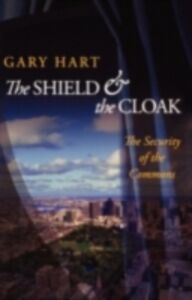 Ebook in inglese Shield and the Cloak: The Security of the Commons Hart, Gary