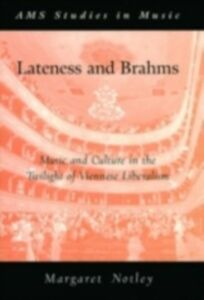 Ebook in inglese Lateness and Brahms: Music and Culture in the Twilight of Viennese Liberalism Notley, Margaret