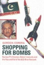Shopping for Bombs Nuclear Proliferation, Global Insecurity, and the Rise and Fall of the A.Q. Khan Network