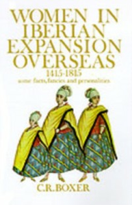 Ebook in inglese Women in Iberian Expansion Overseas, 1415-1815 Some Facts, Fancies, and Personalities R, BOXER C.