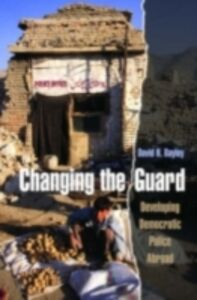 Ebook in inglese Changing the Guard: Developing Democratic Police Abroad Bayley, David H.