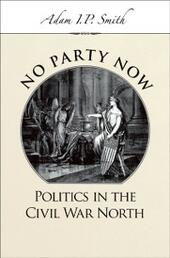 No Party Now: Politics in the Civil War North