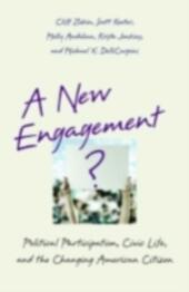New Engagement?: Political Participation, Civic Life, and the Changing American Citizen