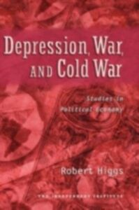 Foto Cover di Depression, War, and Cold War: Studies in Political Economy, Ebook inglese di Robert Higgs, edito da Oxford University Press