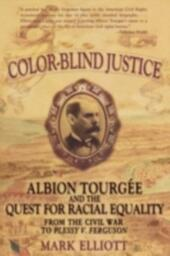 Color Blind Justice Albion Tourgee and the quest for Racial Equality from the Civil War to Plessy v. Ferguson