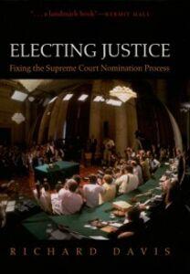 Foto Cover di Electing Justice: Fixing the Supreme Court Nomination Process, Ebook inglese di Richard Davis, edito da Oxford University Press