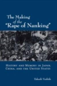 Foto Cover di Making of the &quote;Rape of Nanking&quote; History and Memory in Japan, China, and the United States, Ebook inglese di YOSHIDA TAKASHI, edito da Oxford University Press