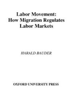 Ebook in inglese Labor Movement: How Migration Regulates Labor Markets Bauder, Harald