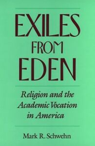Ebook in inglese Exiles from Eden: Religion and the Academic Vocation in America Schwehn, Mark R.