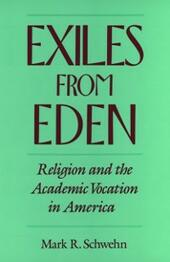 Exiles from Eden: Religion and the Academic Vocation in America