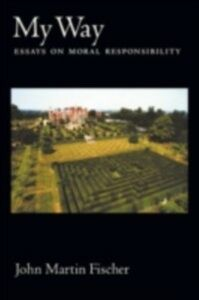 Ebook in inglese My Way: Essays on Moral Responsibility Fischer, John Martin