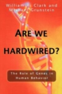 Ebook in inglese Are We Hardwired?: The Role of Genes in Human Behavior Clark, William R. , Grunstein, Michael