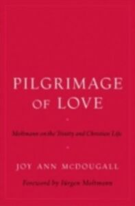Foto Cover di Pilgrimage of Love: Moltmann on the Trinity and Christian Life, Ebook inglese di Joy Ann McDougall, edito da Oxford University Press