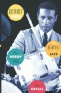 Ebook in inglese Drummin' Men: The Heartbeat of Jazz: The Bebop Years Korall, Burt