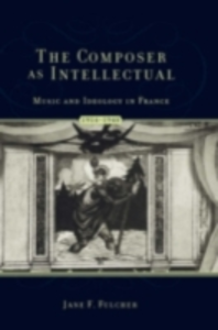Ebook in inglese Composer As Intellectual: Music and Ideology in France, 1914-1940 Fulcher, Jane F.