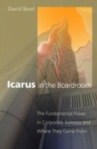Foto Cover di Icarus in the Boardroom: The Fundamental Flaws in Corporate America and Where They Came From, Ebook inglese di David Skeel, edito da Oxford University Press