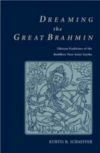 Ebook in inglese Dreaming the Great Brahmin: Tibetan Traditions of the Buddhist Poet-Saint Saraha Schaeffer, Kurtis R.