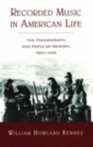Ebook in inglese Recorded Music in American Life The Phonograph and Popular Memory, 1890-1945 HOWL, KENNEY WILLIAM