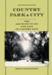 Country, Park & City: The Architecture and Life of Calvert Vaux