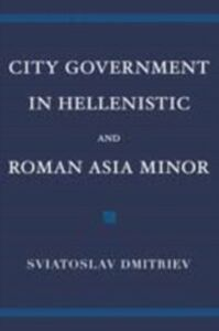 Ebook in inglese City Government in Hellenistic and Roman Asia Minor Dmitriev, Sviatoslav
