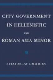City Government in Hellenistic and Roman Asia Minor