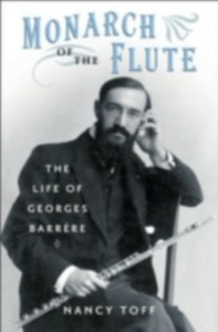 Ebook in inglese Monarch of the Flute: The Life of Georges Barrere Toff, Nancy
