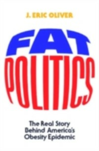 Ebook in inglese Fat Politics: The Real Story behind America's Obesity Epidemic Oliver, J. Eric