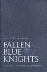 Ebook in inglese Fallen Blue Knights: Controlling Police Corruption Kutnjak Ivkovic, Sanja