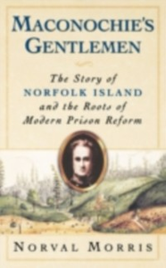 Ebook in inglese Maconochie's Gentlemen: The Story of Norfolk Island and the Roots of Modern Prison Reform Morris, Norval