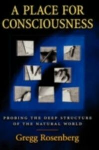 Ebook in inglese Place for Consciousness: Probing the Deep Structure of the Natural World Rosenberg, Gregg