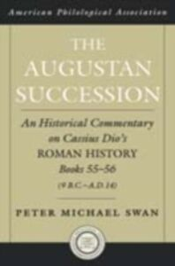 Ebook in inglese Augustan Succession: An Historical Commentary on Cassius Dio's Roman History Books 55-56 (9 B.C.-A.D. 14) Swan, Peter Michael