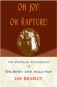Foto Cover di Oh Joy! Oh Rapture!: The Enduring Phenomenon of Gilbert and Sullivan, Ebook inglese di Ian Bradley, edito da Oxford University Press