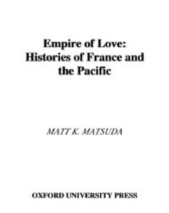 Ebook in inglese Empire of Love: Histories of France and the Pacific Matsuda, Matt K.