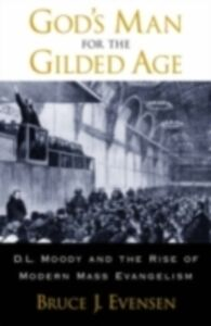 Foto Cover di God's Man for the Gilded Age: D.L. Moody and the Rise of Modern Mass Evangelism, Ebook inglese di Bruce J. Evensen, edito da Oxford University Press