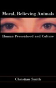 Foto Cover di Moral, Believing Animals: Human Personhood and Culture, Ebook inglese di Christian Smith, edito da Oxford University Press