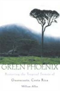 Ebook in inglese Green Phoenix: Restoring the Tropical Forests of Guanacaste, Costa Rica Allen, William