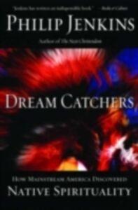 Foto Cover di Dream Catchers: How Mainstream America Discovered Native Spirituality, Ebook inglese di Philip Jenkins, edito da Oxford University Press