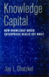 Knowledge Capital: How Knowledge-Based Enterprises Really Get Built
