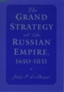 Ebook in inglese Grand Strategy of the Russian Empire, 1650-1831 LeDonne, John P.